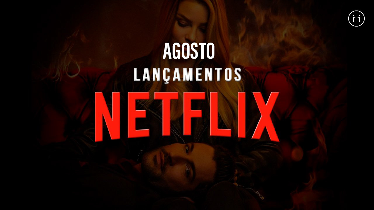 Os lançamentos da Netflix para agosto 5