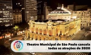 Theatro Municipal de São Paulo cancela todas as atrações de 2020 1