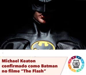 "Michael Keaton confirmado como Batman no filme ""The Flash"" 5"