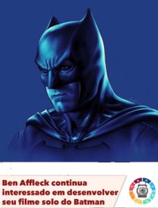 Ben Affleck continua interessado em desenvolver seu filme solo do Batman 3